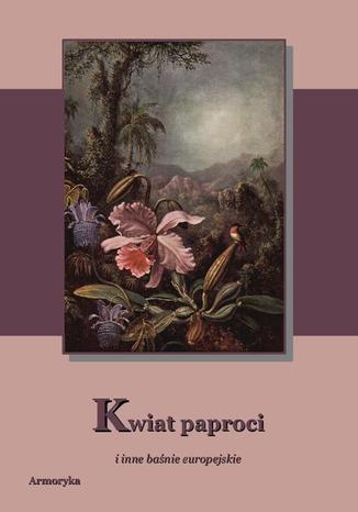 Okładka książki/ebooka Kwiat paproci i inne baśnie europejskie