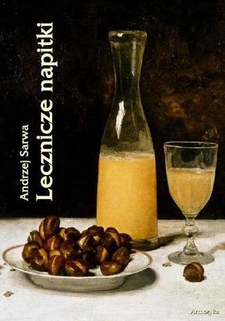 Okładka książki Lecznicze napitki - miody, kwasy, piwa, napoje ziołowe... 250 przepisów