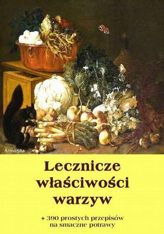 Okładka książki Lecznicze właściwości warzyw + 390 prostych przepisów na smaczne potrawy