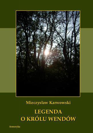 Okładka książki Legenda o królu Wendów