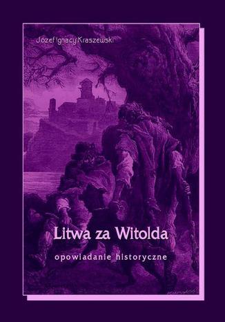 Okładka książki Litwa za Witolda