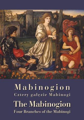 Okładka książki Mabinogion Cztery gałęzie. The Mabinogion Four Branches of the Mabinogi