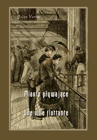 Okładka książki Miasto pływające - Une ville flottante