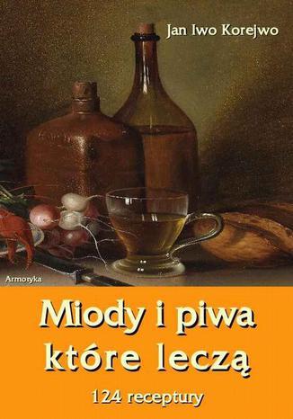 Okładka książki/ebooka Miody i piwa, które leczą. 124 receptury