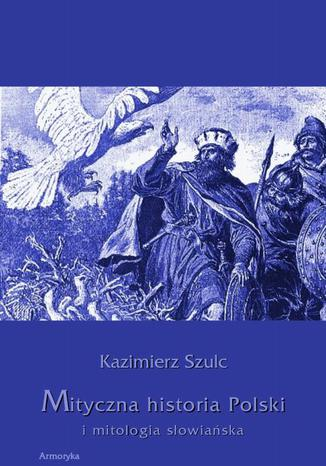 Okładka książki Mityczna historia Polski i mitologia słowiańska