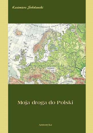 Okładka książki Moja droga do Polski