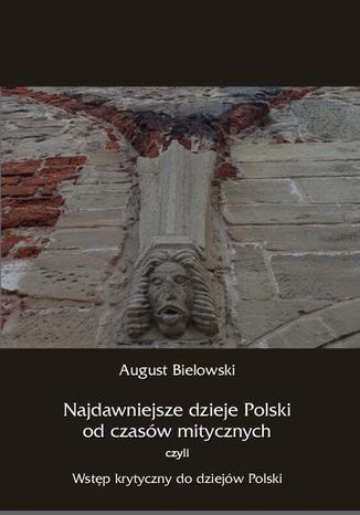 Okładka książki Najdawniejsze dzieje Polski od czasów mitycznych, czyli wstęp krytyczny do dziejów Polski