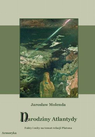 Okładka książki Narodziny Atlantydy. Fakty i mity na temat relacji Platona