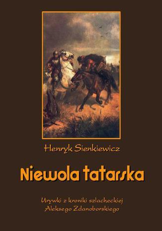 Okładka książki Niewola tatarska. Urywki z kroniki szlacheckiej Aleksego Zdanoborskiego