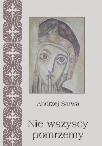 Okładka książki Nie wszyscy pomrzemy Kościoły orientalne historia - tradycja - eschatologia