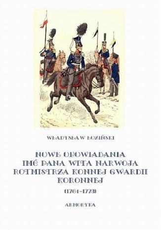 Okładka książki Nowe opowiadania imć pana Wita Narwoja rotmistrza konnej gwardii koronnej 1764-1773