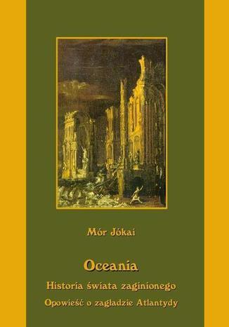 Okładka książki Oceania Historia świata zaginionego Opowieść o zagładzie Atlantydy