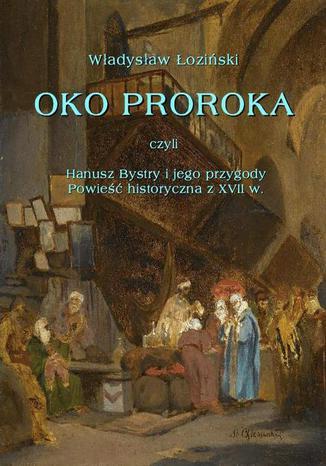 Okładka książki Oko proroka czyli Hanusz Bystry i jego przygody. Powieść przygodowa z XVII w