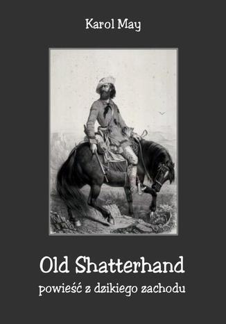 Okładka książki Old Shatterhand. Powieść z dzikiego zachodu