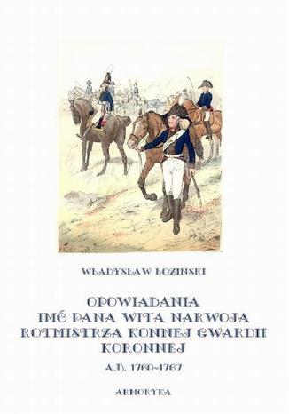 Okładka książki Opowiadania imć pana Wita Narwoja, rotmistrza konnej gwardii koronnej A. D. 1760-1767