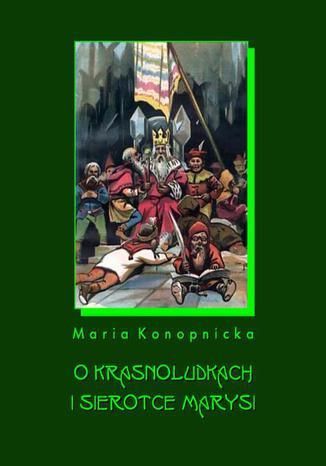 Okładka książki/ebooka O krasnoludkach i o sierotce Marysi