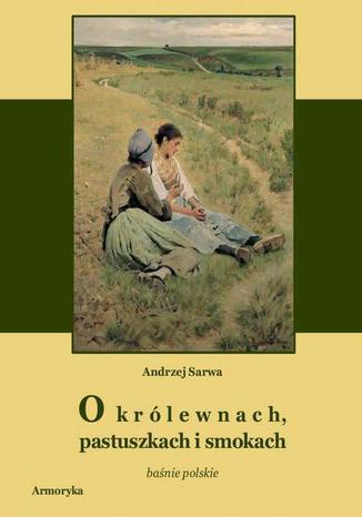 Okładka książki O królewnach pastuszkach i smokach