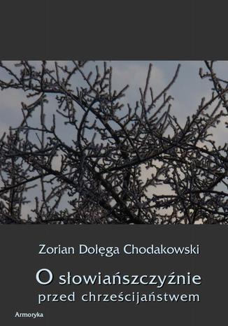 Okładka książki O Słowiańszczyźnie przed chrześcijaństwem