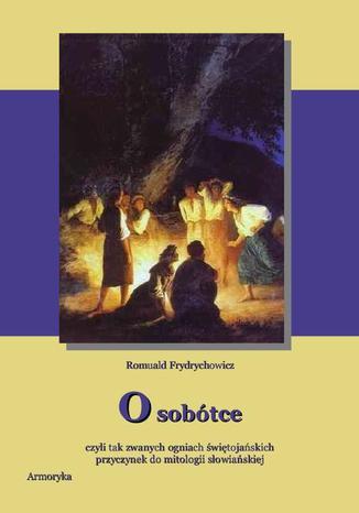 Okładka książki O Sobótce czyli tak zwanych ogniach świętojańskich Przyczynek do mitologii słowiańskiej