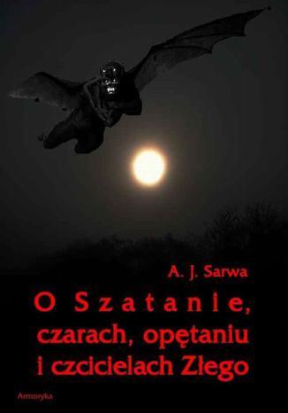 Okładka książki/ebooka O Szatanie czarach opętaniu i czcicielach Złego