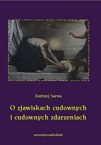 Okładka książki O zjawiskach cudownych i cudownych zdarzeniach