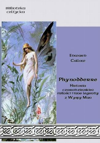 Okładka książki Phynodderre Historia czarodziejskiej miłości i inne legendy z Wyspy Man