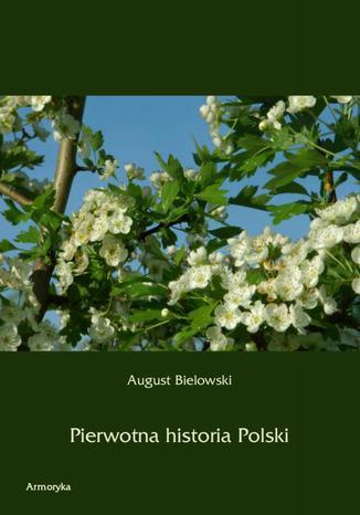 Okładka książki Pierwotna historia Polski