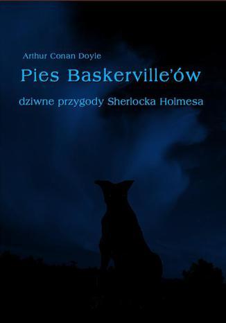 Okładka książki Pies Baskerville'ów. Dziwne przygody Sherlocka Holmesa