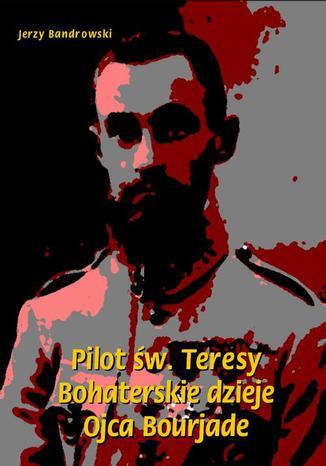 Okładka książki Pilot św. Teresy. Bohaterskie dzieje Ojca Bourjade