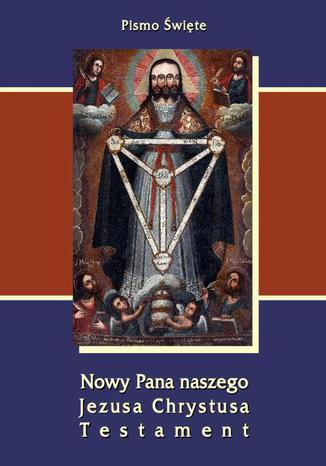 Okładka książki Pismo Święte Nowy Pana naszego Jezusa Chrystusa Testament