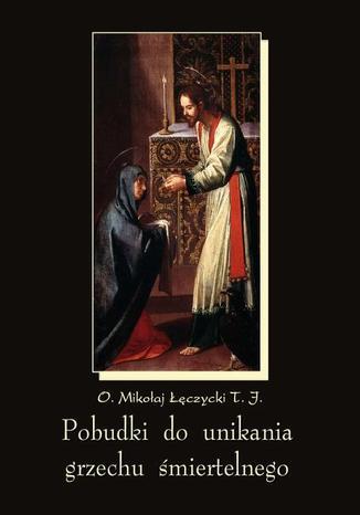 Okładka książki Pobudki do unikania grzechu śmiertelnego i kilka innych rozważań pobożnych