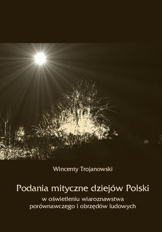Okładka książki Podania mityczne dziejów Polski w oświetleniu wiaroznawstwa porównawczego i obrzędów ludowych