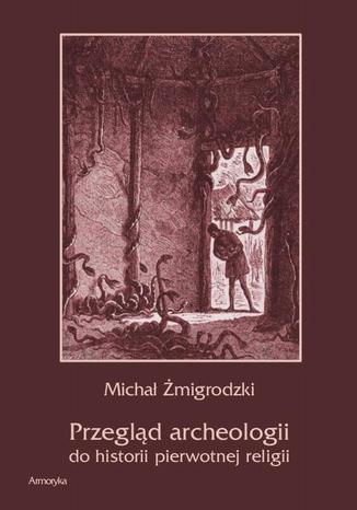 Okładka książki Przegląd archeologii do historii pierwotnej religii