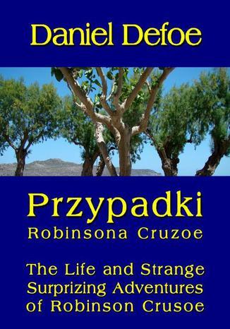 Okładka książki Przypadki Robinsona Cruzoe. The Life and Strange Surprizing Adventures of Robinson Crusoe, of York, Mariner