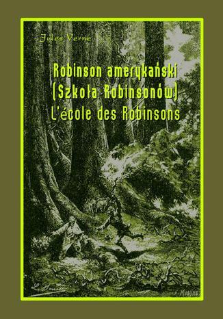 Okładka książki Robinson amerykański. Szkoła Robinsonów. LÉcole des Robinsons