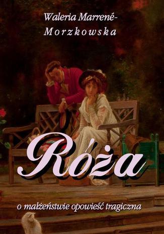 Okładka książki Róża o małżeństwie opowieść tragiczna