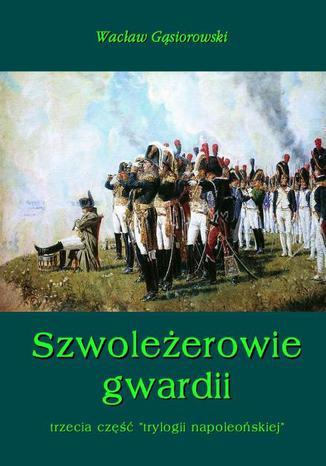 Okładka książki Szwoleżerowie gwardii