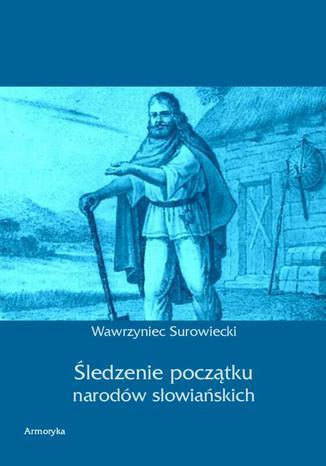 Okładka książki Śledzenie początku narodów słowiańskich
