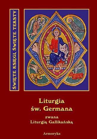 Okładka książki Święta i boska liturgia błogosławionego ojca naszego Germana, biskupa Paryskiego zwana też Gallikańską liturgią świętą