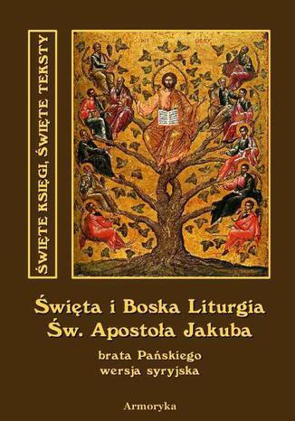 Okładka książki Święta i Boska Liturgia Świętego Apostoła Jakuba, brata Pańskiego i pierwszego biskupa Jerozolimy. Wersja syryjska