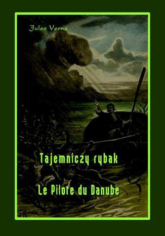 Okładka książki Tajemniczy rybak. Le Pilote du Danube