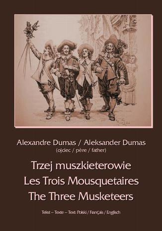 Okładka książki Trzej muszkieterowie - Les Trois Mousquetaires - The Three Musketeers