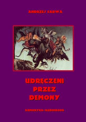 Okładka książki/ebooka Udręczeni przez demony. Opowieści o szatańskim zniewoleniu