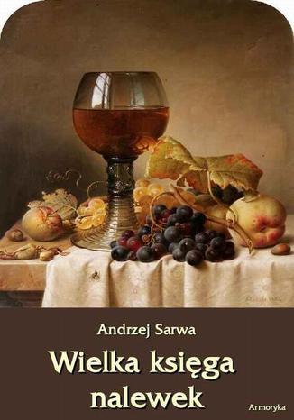 Okładka książki Wielka księga nalewek. 602 receptury nalewek, likierów, win, piw, miodów