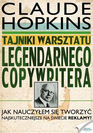 Okładka książki Tajniki warsztatu legendarnego copywritera. Jak nauczyłem się tworzyć najskuteczniejsze na świecie reklamy