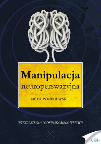 Okładka książki Manipulacja neuroperswazyjna. Wyższa szkoła podświadomego wpływu