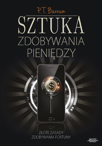 Okładka książki/ebooka Sztuka zdobywania pieniędzy. Złote zasady zdobywania fortuny