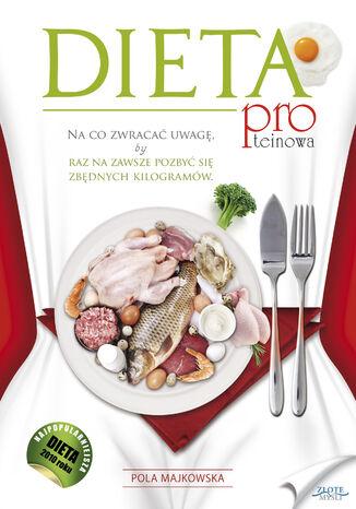 Okładka książki Dieta proteinowa. Na co zwracać uwagę, by raz na zawsze pozbyć się zbędnych kilogramów