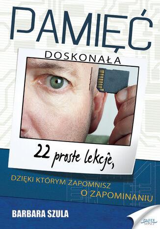 Okładka książki/ebooka Pamięć doskonała. 22 proste lekcje, dzięki którym zapomnisz o zapominaniu