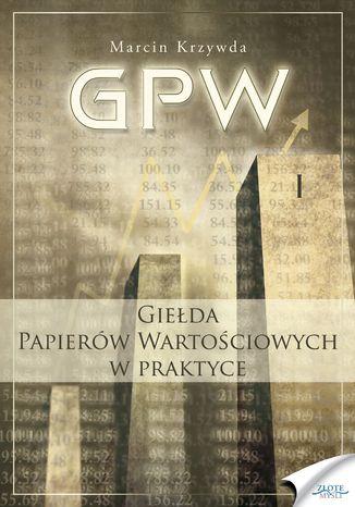 Okładka książki GPW I - Giełda Papierów Wartościowych w praktyce. Giełda Papierów Wartościowych w praktyce